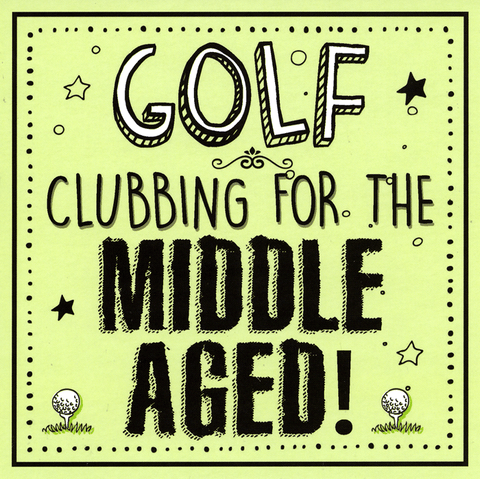 Golf - Clubbing for middle aged