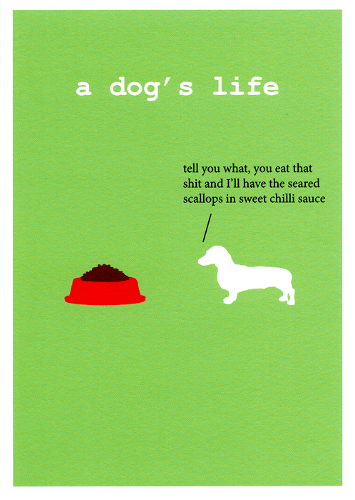 Funny Cards - A Dog's Life - You Eat That Shit