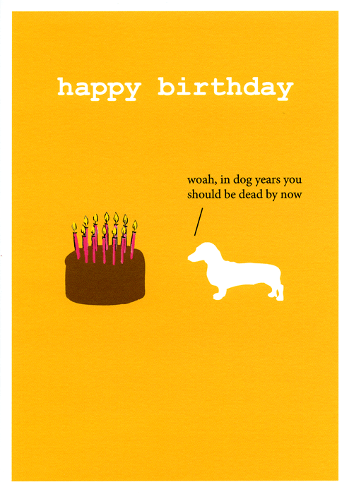Funny Cards - In Dog Years You'd Be Dead By Now