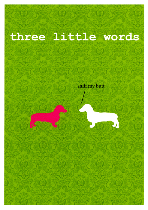 Funny Cards - Three Little Words - Sniff My Butt