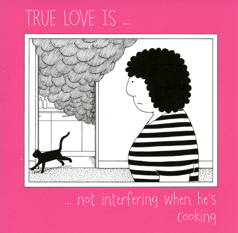 Valentines Cards - True Love - Not Interfering When He's Cooking