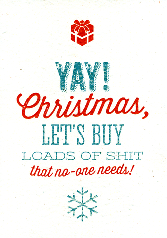 Funny Christmas Cards - Christmas - Buy Loads Of Shit No-one Needs