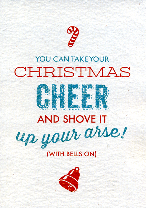 Funny Christmas Cards - Christmas Cheer - Shove It Up Your Arse