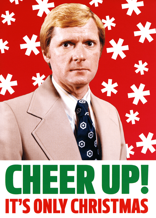 Funny Christmas Cards - Cheer Up! It's Only Christmas