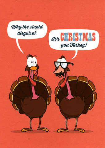 Funny Christmas Cards - Turkey - Why The Stupid Disguise?
