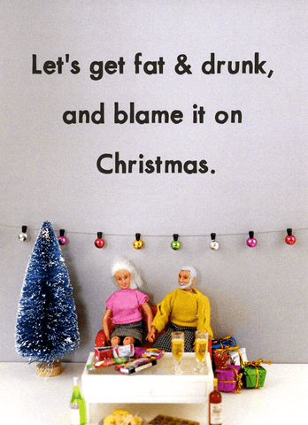 Funny Christmas Cards - Get Fat & Drunk - Blame It On Christmas