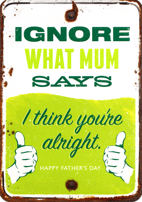 Funny Father's Day Cards - Ignore Mum, I Think You're Alright
