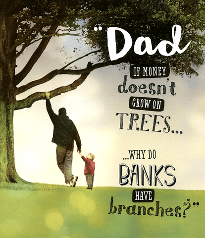 Funny Father's Day Cards - Dad - If Money Doesn't Grow On Trees