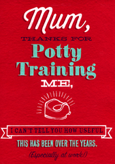 Mother's Day Cards - Mum, Thanks For Potty Training Me