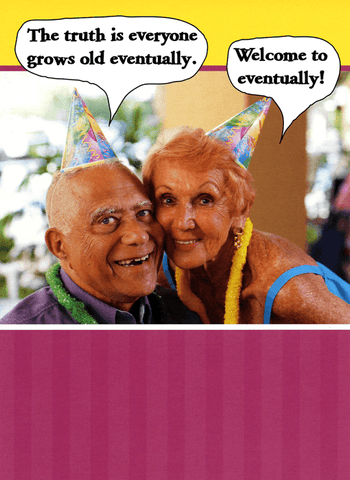 Birthday Card - Everyone Grows Old Eventually