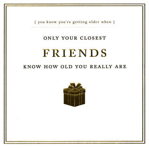 Birthday Card - Only Closest Friends Know How Old You Are