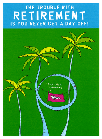 Funny Cards - Retirement - Never Get A Day Off