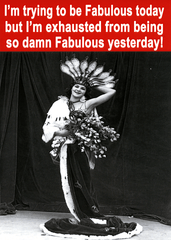 Funny Cards - Exhausted From Being Fabulous Yesterday