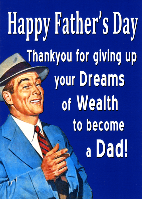 Funny Father's Day Cards - Father's Day - Giving Up Dreams Of Wealth