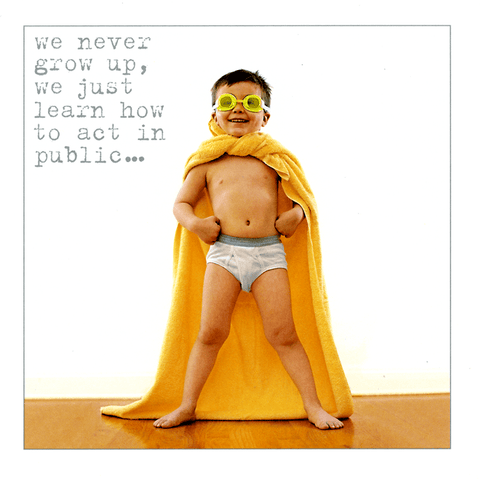 Never grow up - just learn how to act in public