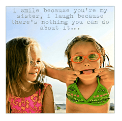 Funny Cards - I Smile Because You're My Sister