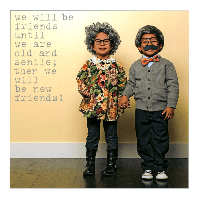 Funny Cards - We Will Be Friends Until We Are Old And Senile