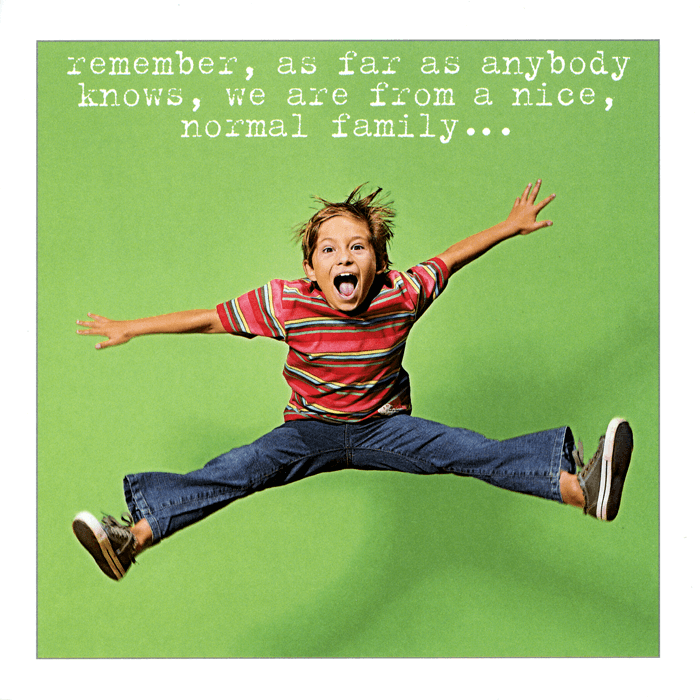 Funny Cards - Brother - We Are From A Nice, Normal Family