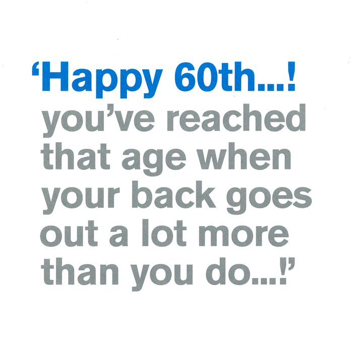 Birthday Card - 60th: Back Goes Out More Than You Do