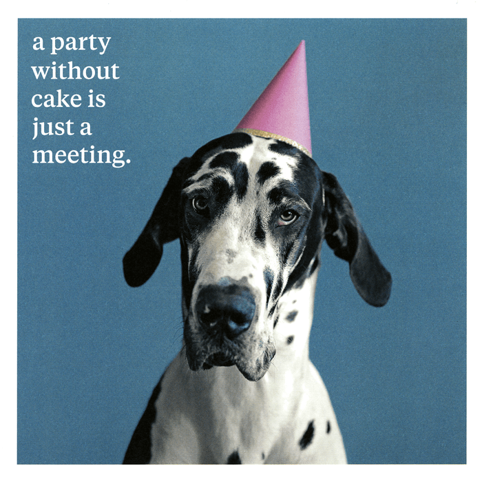 Birthday Card - Party Without Cake Is Just A Meeting