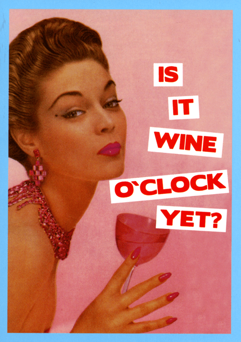 Funny Cards - Is It Wine O'clock Yet?
