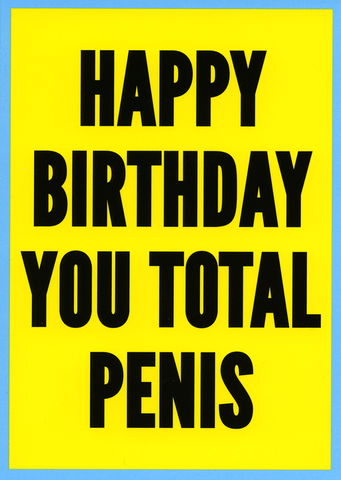 Rude Birthday Cards - Happy Birthday You Total Penis