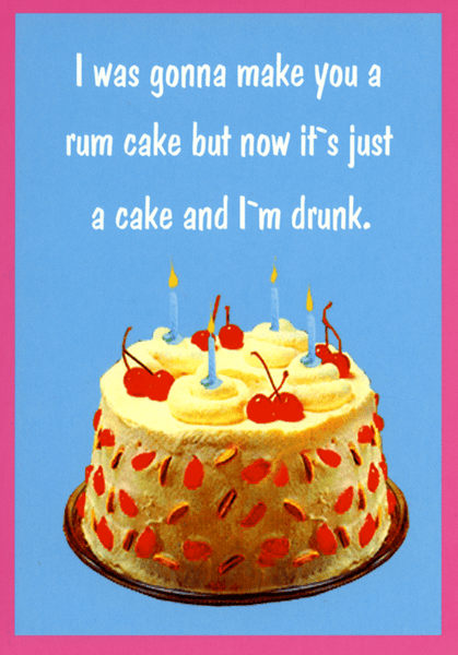 Funny Card By Kiss Me Kwik Make You A Rum Cake Comedy