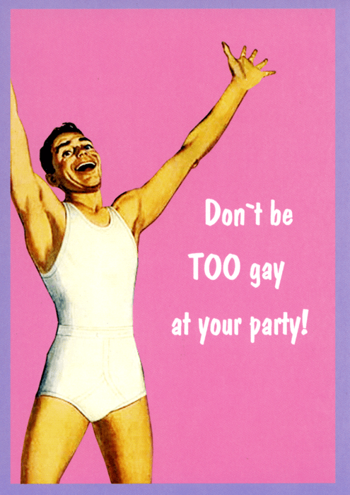 Funny Cards - Don't Be TOO Gay At Your Party!