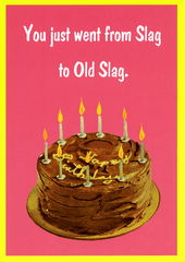 Birthday Card - Slag To Old Slag