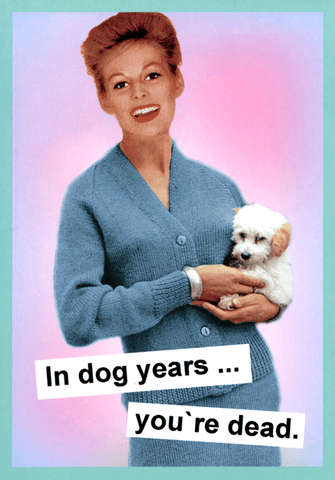 Birthday Card - In Dog Years . . .
