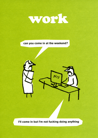 Work - Come in at the weekend
