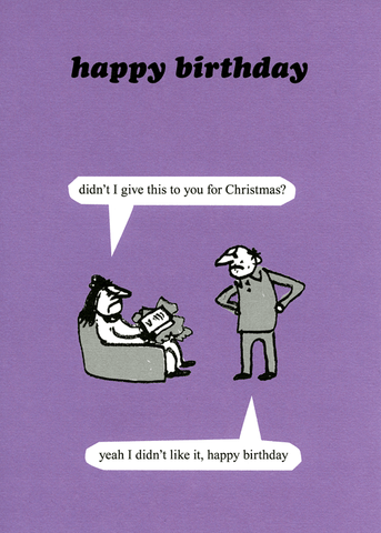 Birthday Card - Didn't I Give This To You For Christmas?