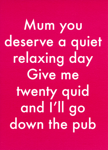 Mum - you deserve a quiet relaxing day