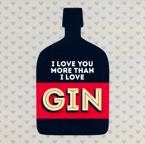 Love you more than Gin