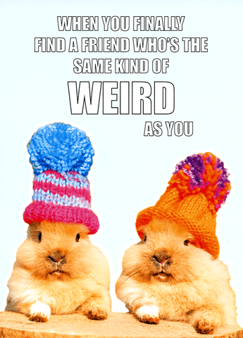 Funny Cards - Friend - As Weird As You