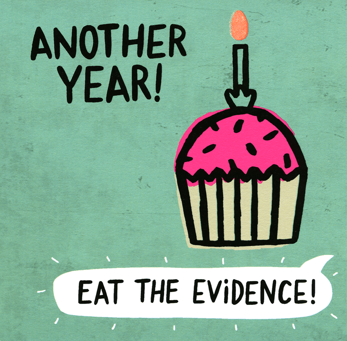 Birthday Card - Another Year - Eat The Evidence