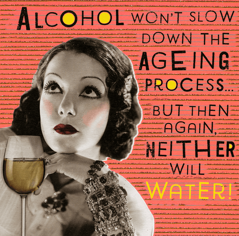 Birthday Card - Alcohol Won't Slow Down The Ageing Process