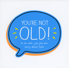 Birthday Card - You're Not Old!