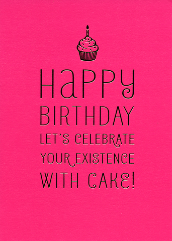 Birthday Card - Birthday - Celebrate Your Existence With Cake
