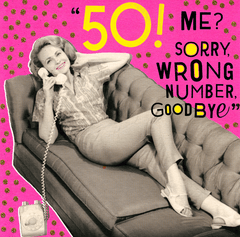 Birthday Card - 50! Sorry, Wrong Number