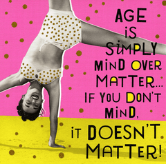 Birthday Card - Age Is Mind Over Matter