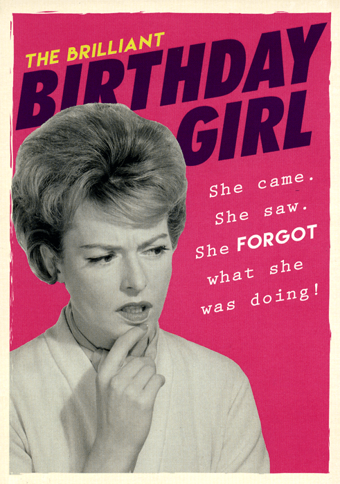 Birthday Card - Birthday Girl - Came, Saw And Forgot