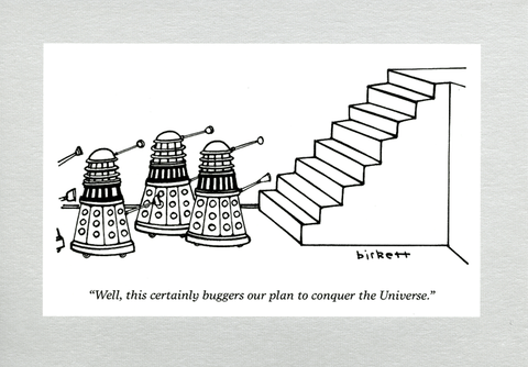 Daleks : this buggers our plan to conquer the Universe