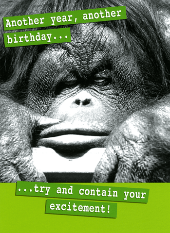 Birthday Card - Another Birthday - Try And Contain Your Excitement