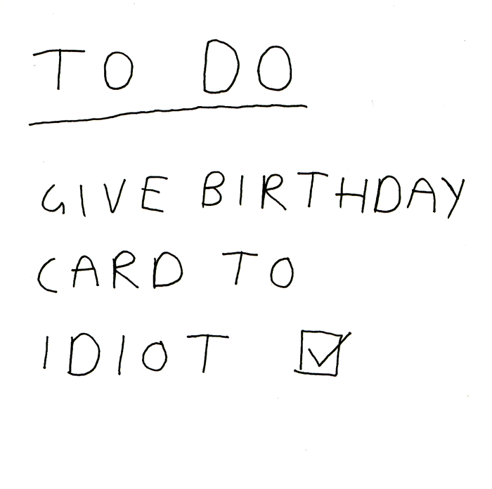Birthday Card - To Do - Give Birthday Card To Idiot