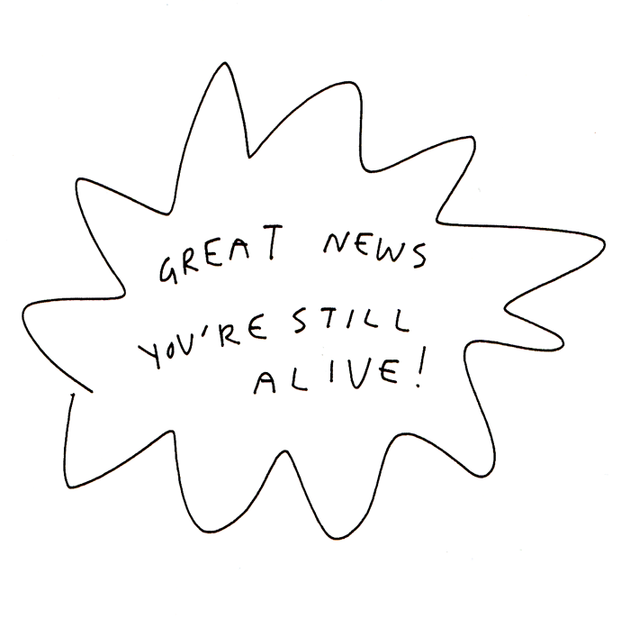 Birthday Card - Great News - You're Still Alive!