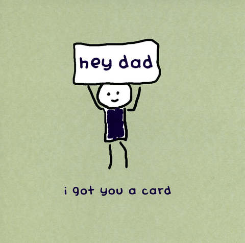 Funny Father's Day Cards - Hey Dad - I Got You A Card
