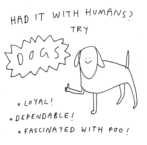 Had it with Humans - try Dogs!