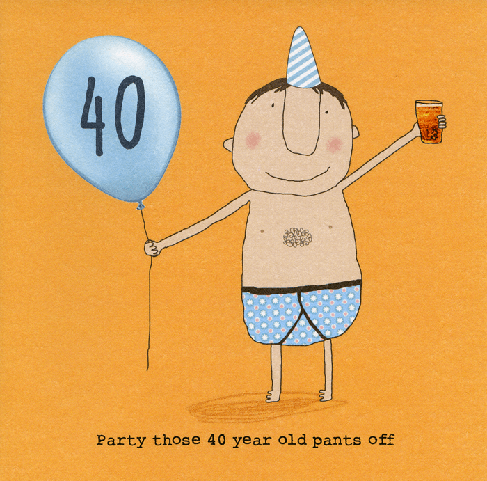 Birthday Card - 40th - Party Those 40 Year Old Pants Off