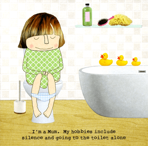 Mum - hobbies include silence and going to toilet alone